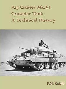 NEW A15 Cruiser Mk.Vi Crusader Tank A Technical History by P.M. Knight
