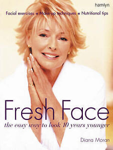 Fresh Face: The Easy Way to Look 10 Years Younger, Diana Moran | Paperback Book