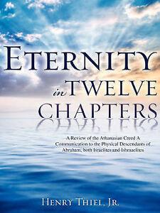 Eternity in Twelve Chapters by Thiel, Henry, Jr. -Paperback