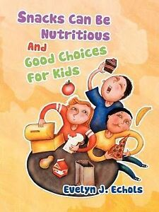 NEW Snacks Can Be Nutritious And Good Choices For Kids by Evelyn J. Echols