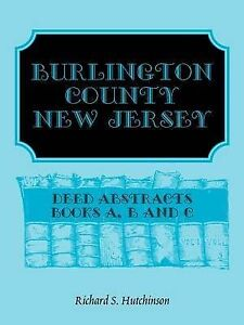 NEW Burlington County, New Jersey, Deed Abstracts: Books A, B and C