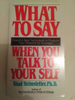 What To Say When You Talk To Your Self, by Shad Helmstetter