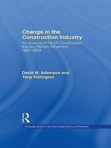 CHANGE IN THE CONSTRUCTION INDUSTRY: AN ACCOUNT OF THE UK CONSTRUCTION INDUSTRY