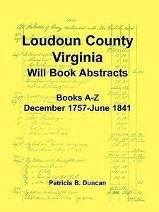 Loudoun County, Virginia Will Book Abstracts, Books A-Z, Dec 1757-Jun 1841, Patr
