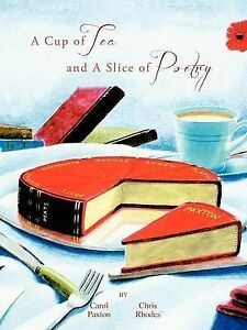 NEW A Cup of Tea and A Slice of Poetry by Carol Paxton