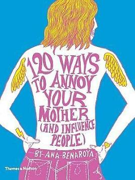 120 Ways to Annoy Your Mother (9780500291467, Ana Benaroya)