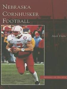 NEW Nebraska Cornhusker Football (Images of Sports: Nebraska) by Mark Fricke