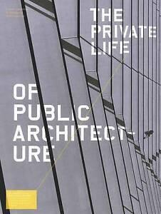 Private Life of Public Architecture: A Vision for Contemporary Architecture...