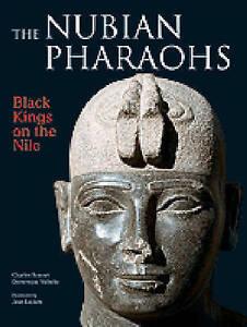 The Nubian Pharaohs: Black Kings on the Nile New Hardcover Book Charles Bonnet,