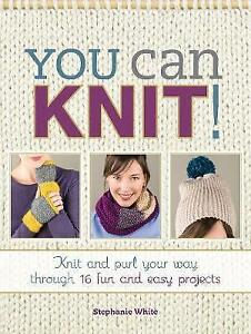 New, You Can Knit!: Knit and Purl Your Way Through 12 Fun and Easy Projects, Whi
