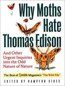 Why Moths Hate Thomas Edison: And Other Urgent Inquiries into the Odd Nature of