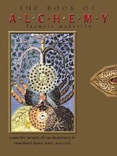 The Book of Alchemy: Learn the Secrets of the Alchemists to Transform Mind, Body