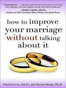 How to Improve Your Marriage Without Talking About It by Patricia Love Ed.D.