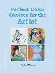 Perfect-Color-Choices-for-the-Artist-by-Michael-Wilcox-2002-Paperback