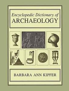 Encyclopedic Dictionary of Archaeology, Kipfer, Barbara Ann, Good, Paperback