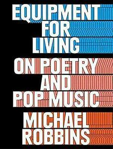 NEW-Equipment-for-Living-On-Poetry-and-Pop-Music-by-Michael-Robbins