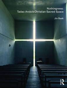 NEW Nothingness: Tadao Ando's Christian Sacred Space by Jin Baek
