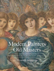 Modern Painters, Old Masters: The Art of Imitation from the Pre-Raphaelites...