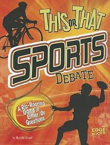This or That Sports Debate: A Rip-Roaring Game of Either/Or Questions by...