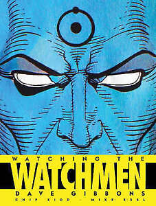 Watching the Watchmen by Mike Essl, Chip Kidd, Dave Gibbons (Hardcover, 2010)