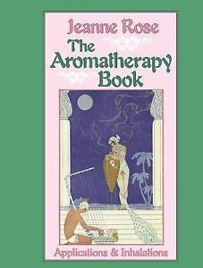 The Aromatherapy Book: Applications & Inhalations by Rose, Jeanne