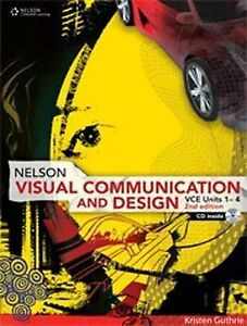 NELSON VISUAL COMMUNICATION & DESIGN VCE UNITS 1-4 (2nd ed) BNew Kirsten Guthrie