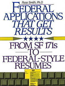 Federal Applications That Get Results: From Sf 171s to Federal-Style Resumes...
