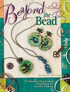 Beyond the Bead: 25 Fabulous Mixed-Media Techniques for Jewelry Making by Margot