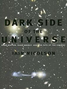 Dark Side of the Universe : Dark Matter, Dark Energy, and the Fate of the...