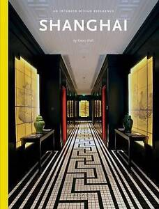 Shanghai: An Interior Design Reference by Hall, Casey -Hcover