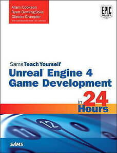 Unreal Engine 4 Game Development in 24 Hours, Sams Teach Yourself, Aram Cookson