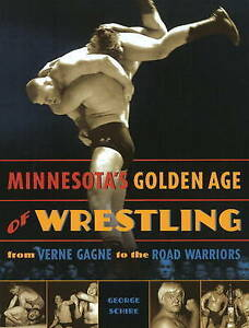 Minnesota's Golden Age of Wrestling: From Verne Gagne to the Road Warriors by...