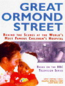 Good, Great Ormond Street: Behind the Scenes at the World's Best Known Children'