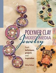 Polymer Clay Mixed Media Jewelry: Fresh Techniques, Projects and Inspiration...