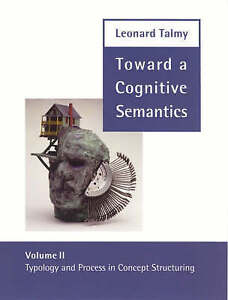 Toward a Cognitive Semantics – Typology & Process in Concept Structuri