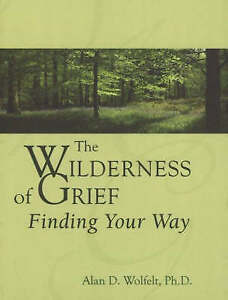Wilderness of Grief Finding Your Way by Wolfelt Alan  Author  ON Sep012007 - Hereford, United Kingdom - Wilderness of Grief Finding Your Way by Wolfelt Alan  Author  ON Sep012007 - Hereford, United Kingdom