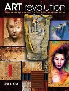 Art Revolution: Alternative Approaches for Fine Artists and Illustrators, Cyr, L