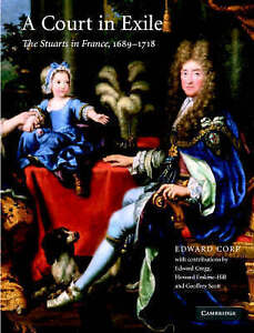 A Court in Exile: The Stuarts in France, 1689-1718, Corp, Edward, Very Good cond