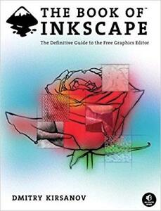 The Book of Inkscape The Definitive Guide to the Free Graphics Editor 1st Edition