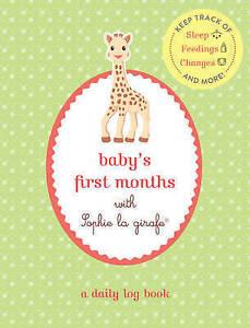 Baby's First Months Sophie La Girafe(r) Daily Log Book K by La Girafe Sophie