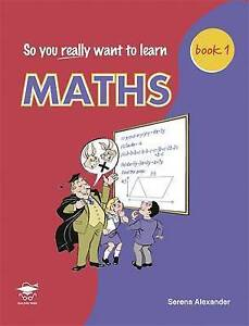 So You Really Want to Learn Maths Book 1: A Textbook for Key Stage 2 and Common