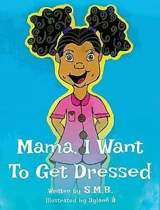 Mama, I Want to Get Dressed By S. M. B. -Hcover