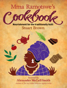 NEW Mma Ramotswe's Cookbook : Nourishment for the Traditionally Built