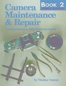 Camera Maintenance & Repair, Book 2: Advanced Techniques: A Comprehensive, Fully