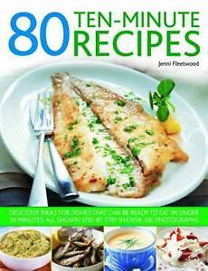 80 Ten-Minute Recipes by Jenni Fleetwod Delicious Ideas for Dishes That Are Read