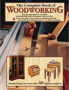 The Complete Book of Woodworking : Step-by-Step Guide to Essential ...
