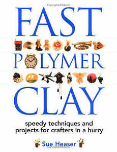 Fast Polymer Clay by Heaser        , Sue