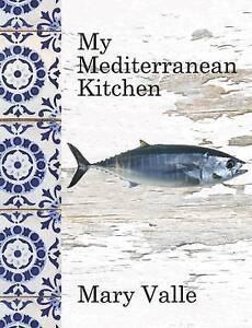 My Mediterranean Kitchen by Valle, Mary -Hcover