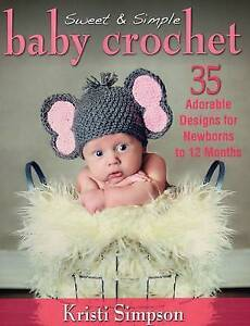Sweet & Simple Baby Crochet: 35 Adorable Designs for Newborns to 12 Months, Kirs
