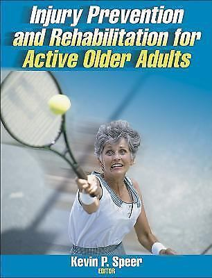 Injury Prevention and Rehabilitation for Active Older Adults by Kevin P.... 1